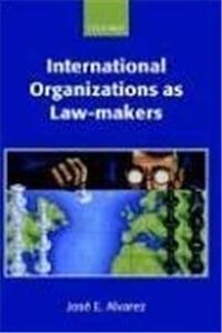 International Organizations As Law-makers (Oxford Monographs in International Law)