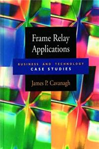 Frame Relay Applications: Business and Technology Case Studies (Morgan Kaufmann Series in Networking)