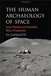The Human Archaeology of Space: Lunar, Planetary and Interstellar Relics of Exploration