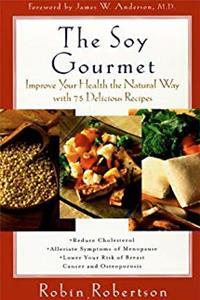 The Soy Gourmet: Improve Your Health the Natural Way with 75 Delicious Recipes