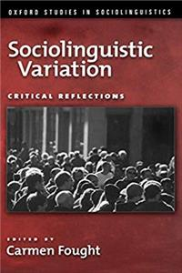 Sociolinguistic Variation: Critical Reflections (Oxford Studies in Sociolinguistics)