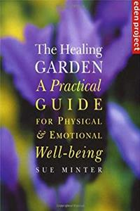 The Healing Garden: A Practical Guide for Physical & Emotional Well-Being
