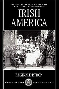 Irish America (Oxford Studies in Social and Cultural Anthropology)