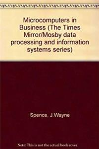 Microcomputers in Business: Wordstar, dBASE II and Iii, and Lotus 1-2-3 (The Times Mirror/Mosby data processing and information systems series)
