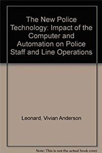 The New Police Technology: Impact of the Computer and Automation on Police Staff and Line Operations