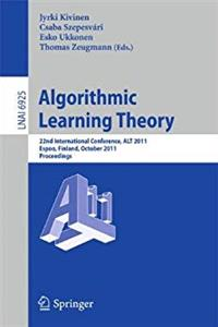 Algorithmic Learning Theory: 22nd International Conference, ALT 2011, Espoo, Finland, October 5-7, 2011, Proceedings (Lecture Notes in Computer Science)
