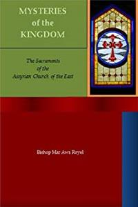MYSTERIES of the KINGDOM (The Sacraments of the Assyrian Church of the East)