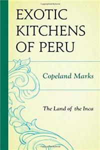 The Exotic Kitchens of Peru: The Land of the Inca
