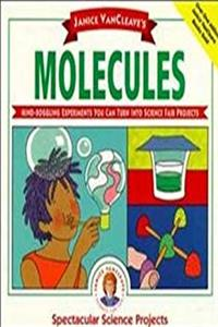 Janice Vancleave's Molecules (Spectacular Science Projects)