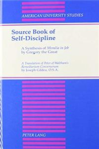 Source Book of Self-Discipline: A Synthesis of «Moralia in Job» by Gregory the Great: A Translation of Peter Waltham's «Remediarium Conversorum» (American University Studies)