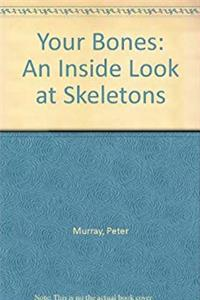 Your Bones: An Inside Look at Skeletons