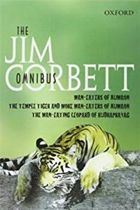 "The Jim Corbett Omnibus: ""Man-eaters of Kumaon"", ""Man-eating Leopard of Rudraprayag"" and ""Temple Tiger and More Man-eaters of Kumaon"""
