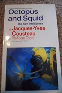 Octopus and Squid: The Soft Intelligence (The Undersea discoveries of Jacques-Yves Cousteau)