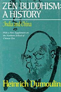 Zen Buddhism: A History : India and China With a New Supplement on the Northern School of Chinese Zen (Nanzan Studies in Religion and Culture)