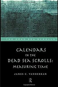 Calendars in the Dead Sea Scrolls: Measuring Time (The Literature of the Dead Sea Scrolls)