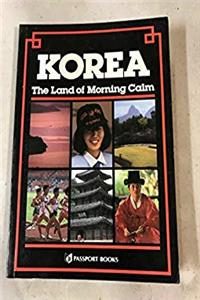 Korea: The Land of Morning Calm: A Complete Guide