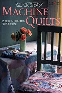 Quick & Easy Machine Quilts: 25 Modern Heirlooms for the Home