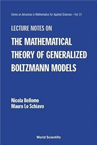 Lecture Notes on the Mathematical Theory of Generalized Boltzmann Models (SERIES ON ADVANCES IN MATHEMATICS FOR APPLIED SCIENCES)