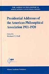 Presidential Addresses of the American Philosophical Association, 1911-1920 (The American Philosophical Association Centennial Series, 2)