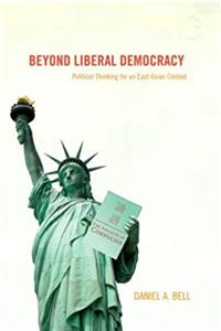 Beyond Liberal Democracy: Political Thinking for an East Asian Context