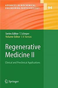 Regenerative Medicine II: Clinical and Preclinical Applications (Advances in Biochemical Engineering/Biotechnology) (Pt. 2)