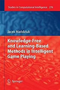 Knowledge-Free and Learning-Based Methods in Intelligent Game Playing (Studies in Computational Intelligence)