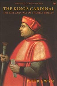 The King's Cardinal: The Rise and Fall of Thomas Wolsey (Pimlico)