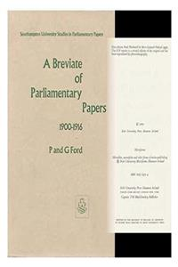 A Breviate Of Parliamentary Papers 1900-1916 (Southampton University studies in parliamentary papers)