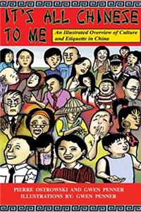 It's All Chinese to Me: An Illustrated Overview of Culture and Etiquette in China