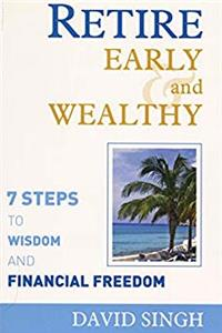 Retire Early and Wealthy: Seven Steps to Wisdom and Financial Freedom