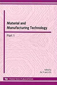 Material and Manufacturing Technology: Selected, Peer Reviewed Papers from the 2010 International Conference on Material and Manufacturing Technology ... China (Advanced Materials Research)