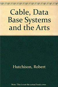 Cable, Data Base Systems and the Arts