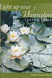 Light Up Your Watercolors Layer by Layer