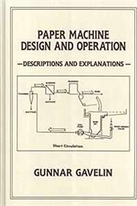 Paper Machine Design and Operation: Descriptions and Explanations
