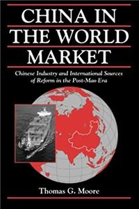 China in the World Market: Chinese Industry and International Sources of Reform in the Post-Mao Era (Cambridge Modern China Series)