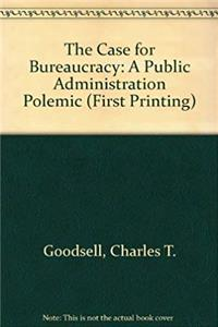 The case for bureaucracy: A public administration polemic (Chatham House series on change in American politics)