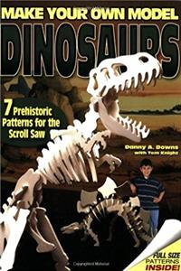 Make Your Own Model Dinosaurs: 7 Prehistoric Patterns for the Scroll Saw