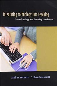Integrating Technology into Teaching: The Technology & Learning Continuum