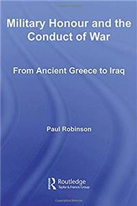 Military Honour and the Conduct of War: From Ancient Greece to Iraq (Routledge Military Studies)