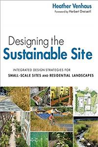 Designing the Sustainable Site: Integrated Design Strategies for Small Scale Sites and Residential Landscapes
