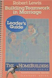 Building Teamwork in Marriage: Leader's Guide (The Homebuilders, Couples Series)