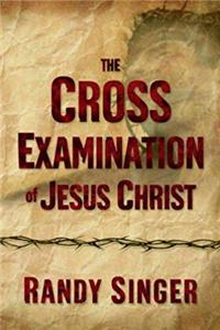 The Cross Examination of Jesus Christ