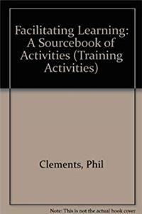 Facilitating Learning: A Sourcebook of Activities (Training Activities Series)