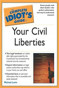 Complete Idiot's Guide to Your Civil Liberties (The Complete Idiot's Guide)
