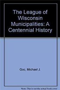 Download The League of Wisconsin Municipalities: A Centennial History epub