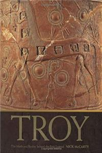 Troy:  The Myth and Reality Behind the Epic Legend