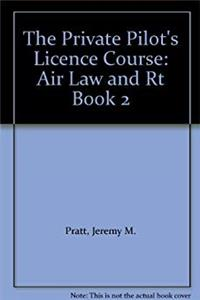 The Private Pilot's Licence Course: Air Law and Rt Book 2
