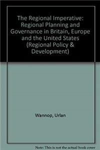 Download The Regional Imperative: Regional Planning and Governance in Britain, Europe and the United States (Regional Policy and Development) epub