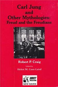 Carl Jung and Other Mythologies Freud and the Freudians