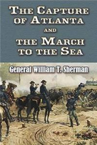 The Capture of Atlanta and the March to the Sea: From Sherman's Memoirs (Civil War)